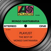 Playlist: The Best Of Mongo Santamaria — Mongo Santamaria