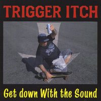 Get Down With the Sound — Trigger Itch