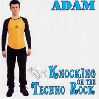 Knocking on the Techno Rock — ADAM
