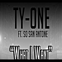 What I Want (feat. So San Antone) — Ty-One