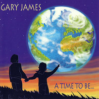 A Time To Be... — Gary James