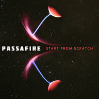 Start From Scratch — Passafire