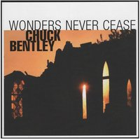 Wonders Never Cease — Chuck Bentley