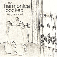 Mary Macaroni - An Acoustic Children's Album — The Harmonica Pocket