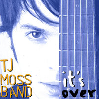 It's Over — TJ Moss Band