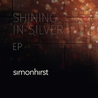 Shining in Silver - EP — Simon Hirst