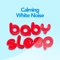 Calming White Noise Baby Sleep — White Noise For Baby Sleep