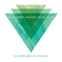 Wild Bob's Musical Book Club, Vol. 1: So It Goes — сборник