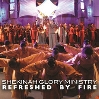 Refreshed By Fire — Shekinah Glory Ministry