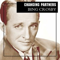 Changing Partners — Bing Crosby