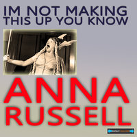 I'm Not Making This Up, You Know — Anna Russell