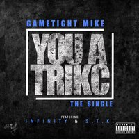 You a Trikc (feat. Infinity & S.T.K.) — Infinity, Gametight Mike, S.T.K.