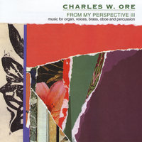 From My Perspective III — Charles W. Ore