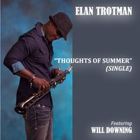 Thoughts of Summer (feat. Will Downing) — Will Downing, Elan Trotman