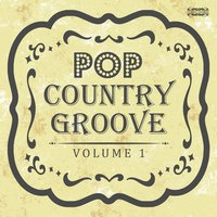 Pop-Country Groove Vol. 1 — сборник