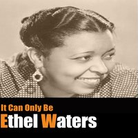 It Can Only Be — Ethel Waters