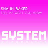 Tell Me What You Know — Shaun Baker