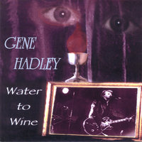 Water To Wine — Gene Hadley
