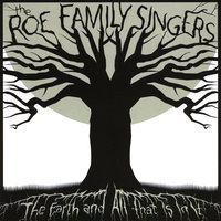 The Earth and All That is in It — The Roe Family Singers