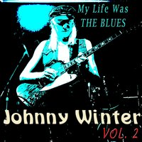 My Life Was the Blues, Vol. 2 — Johnny Winter