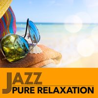 Jazz: Pure Relaxation — Pure Jazz Relaxation