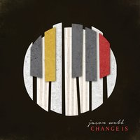 Change Is — Jason Webb