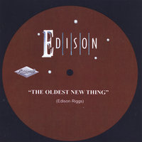The Oldest New Thing — Edison Riggs
