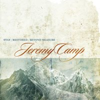 Stay, Restored, Beyond Measure — Jeremy Camp