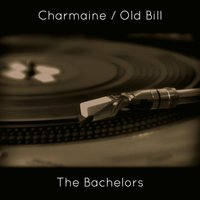 Charmaine / Old Bill — The Bachelors