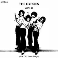Jerk it, The Old Town Single — The Gypsies