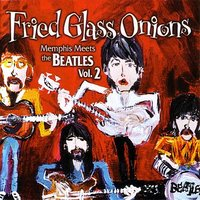 Fried Glass Onions: Memphis Meets the Beatles Vol. 2 — сборник