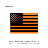 Songs From An American Movie, Vol. Two: Good Time For A Bad Attitude — Everclear