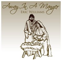 Away In A Manger — Eric Williams