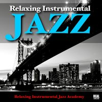 Relaxing Instrumental Jazz — Relaxing Instrumental Jazz Academy, Relaxing Instrumental Jazz Ensemble, Relaxing Instrumental Jazz Ensemble|Relaxing Instrumental Jazz Academy