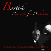 Bartók: Concerto for Orchestra — Бела Барток, Chicago Symphony Orchestra, Fritz Reiner, The Chicago Symphony Orchestra