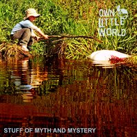 Stuff of Myth and Mystery — Own Little World