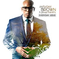 Everyday Jesus — Group Therapy, Anthony Brown, Anthony Brown & group therAPy