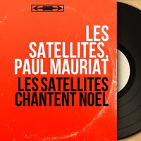 Les Satellites chantent Noël — Les Satellites, Paul Mauriat