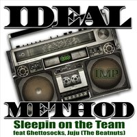 Sleepin on the Team (feat. Ghettosocks & Juju) — Ideal Method