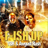 F.Ish Up (feat. Awgust Rush) — Ybk