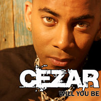 Will You Be — Cezar