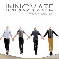 Won't Give Up — INNOVATE
