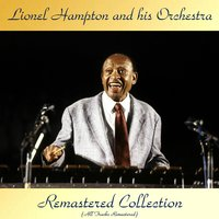 Remastered Collection — Lionel Hampton and His Orchestra, Cootie Williams / Lawrence Brown / Johnny Hodges / Buster Bailey / Jonah Jones / Cozy Cole / John Kirby