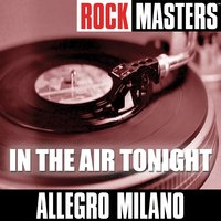 Rock Masters: In The Air Tonight — Allegro Milano