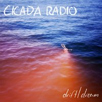Drift / Dream — Cicada Radio