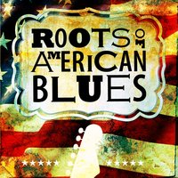Roots of American Blues — сборник