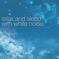 Relax & Sleep with White Noise — Relax Meditate Sleep