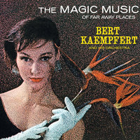 The Magic Music Of Far Away Places — Bert Kaempfert And His Orchestra