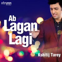 Ab Lagan Lagi - Single — Kshitij Tarey