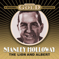 Forever Gold - The Lion And Albert — Stanley Holloway